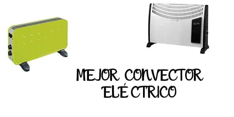 MEJOR CONVECTOR ELECTRICO